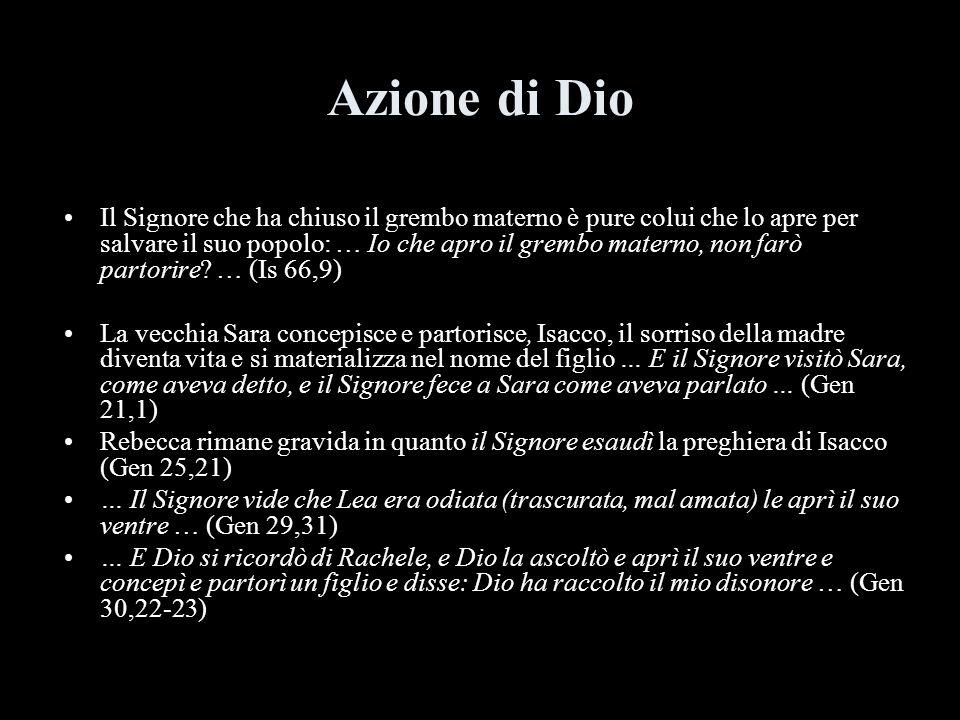 Azione di Dio Il Signore che ha chiuso il grembo materno è pure colui che lo apre per salvare il suo popolo: … Io che apro il grembo materno, non farò