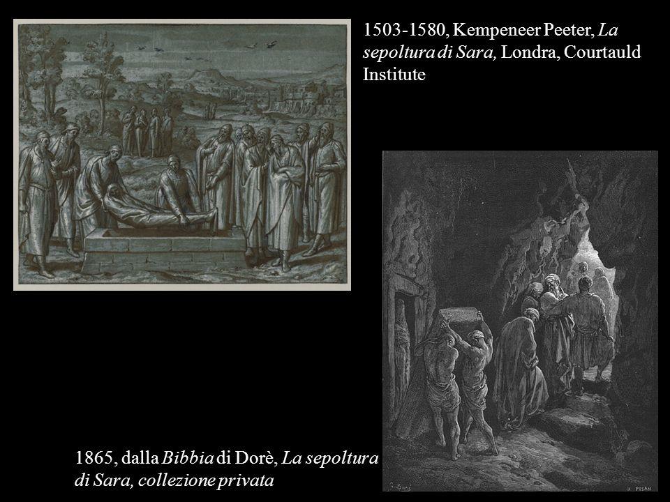 1865, dalla Bibbia di Dorè, La sepoltura di Sara, collezione privata 1503-1580, Kempeneer Peeter, La sepoltura di Sara, Londra, Courtauld Institute