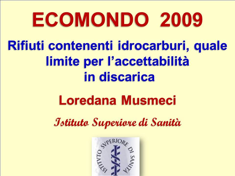 1 ECOMONDO 2009 Rifiuti contenenti idrocarburi, quale limite per laccettabilità in discarica in discarica Loredana Musmeci Istituto Superiore di Sanit