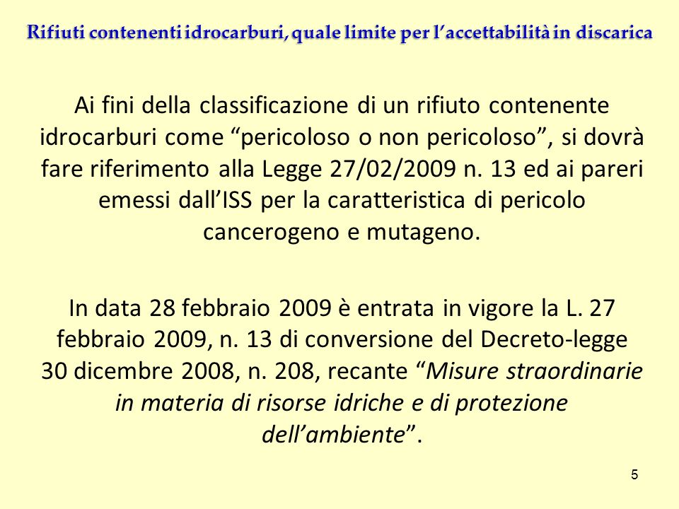Ai fini della classificazione di un rifiuto contenente idrocarburi come pericoloso o non pericoloso, si dovrà fare riferimento alla Legge 27/02/2009 n