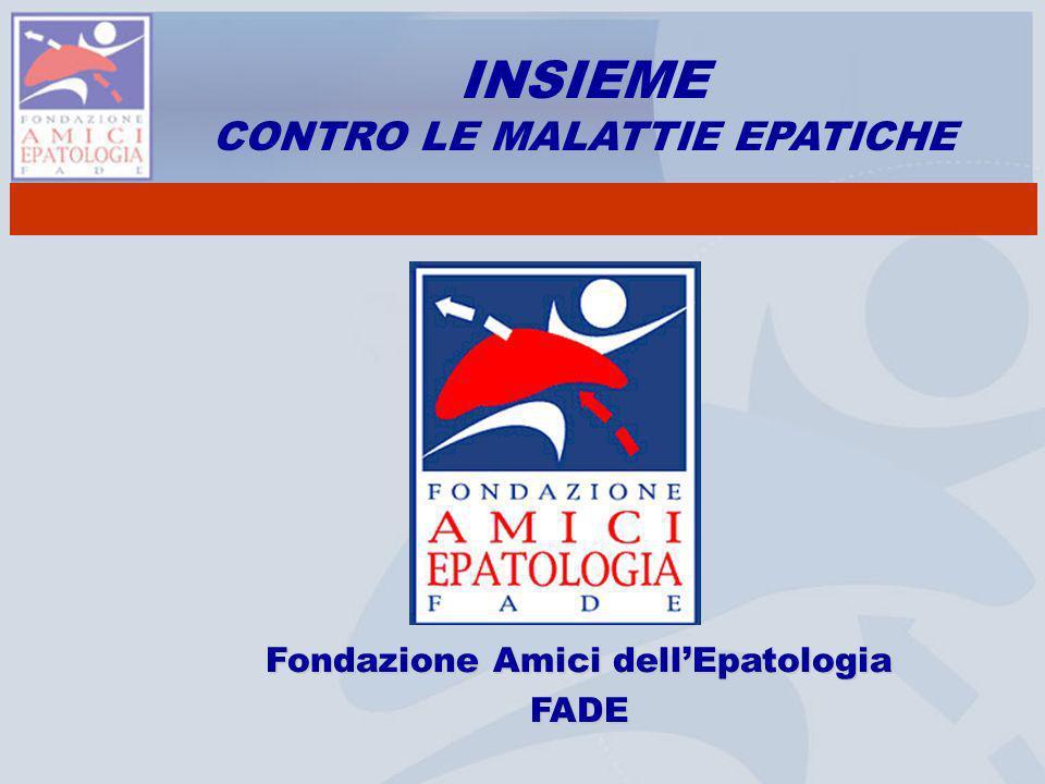 Fondazione Amici dellEpatologia FADE INSIEME CONTRO LE MALATTIE EPATICHE