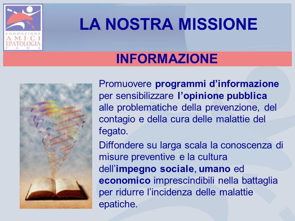 INFORMAZIONE Promuovere programmi dinformazione per sensibilizzare lopinione pubblica alle problematiche della prevenzione, del contagio e della cura delle malattie del fegato.