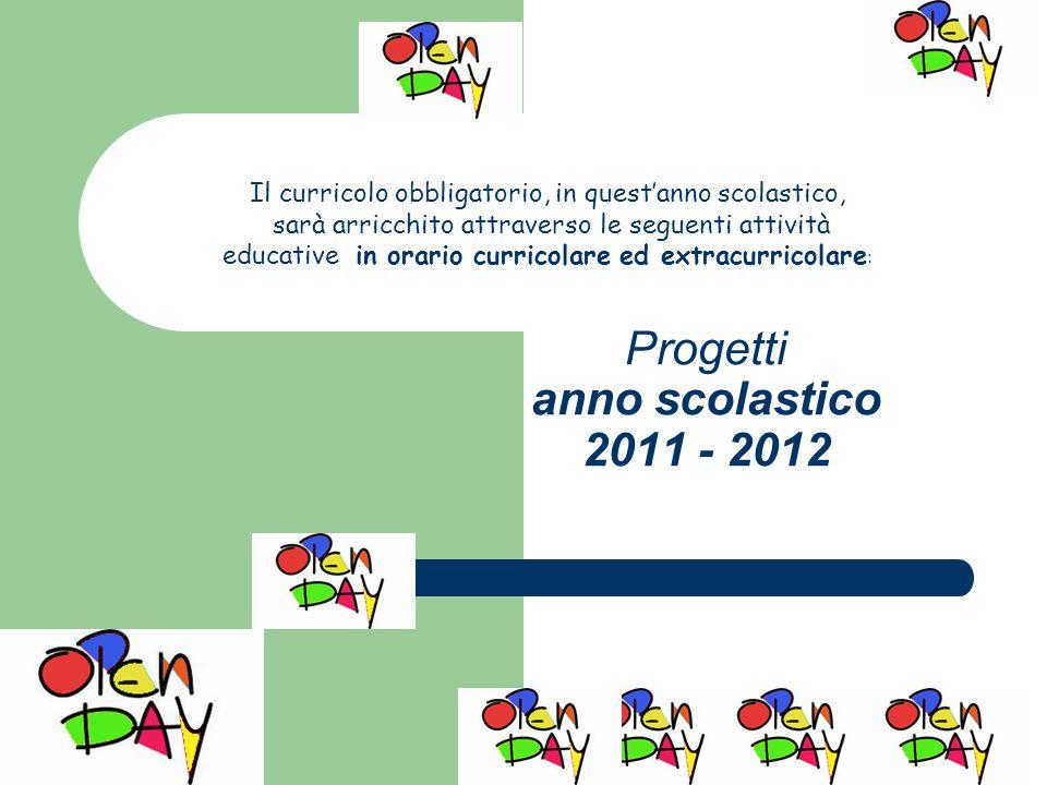 Progetti anno scolastico 2011 - 2012 Istituto Comprensivo Ignazio Silone Isernia Il curricolo obbligatorio, in questanno scolastico, sarà arricchito a