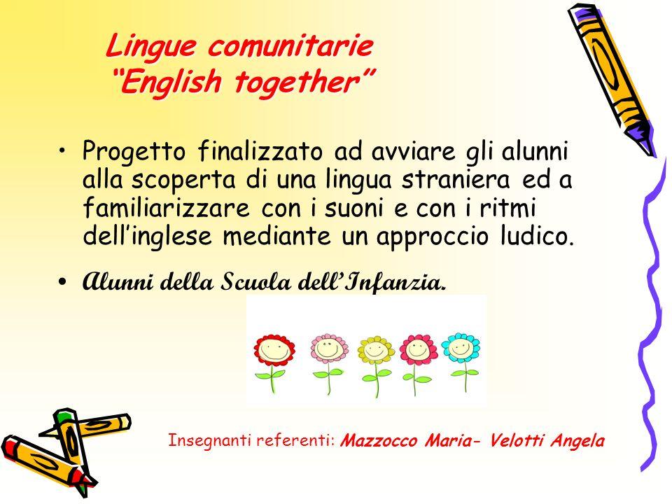 Lingue comunitarie English together Progetto finalizzato ad avviare gli alunni alla scoperta di una lingua straniera ed a familiarizzare con i suoni e