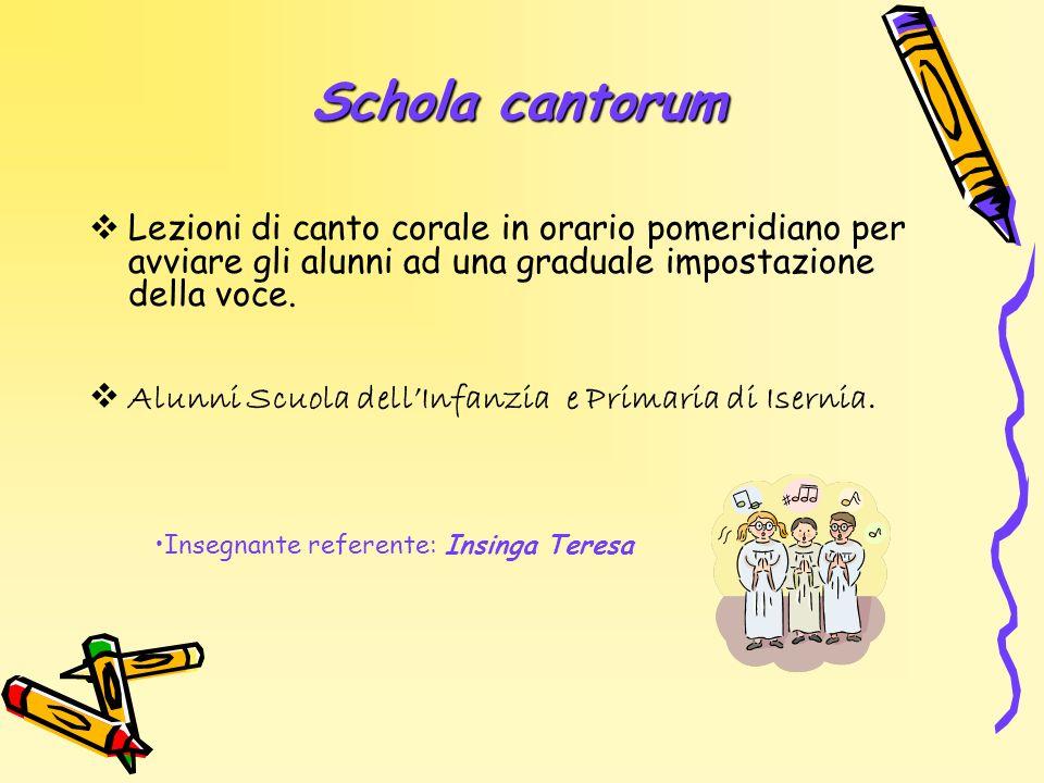Schola cantorum Lezioni di canto corale in orario pomeridiano per avviare gli alunni ad una graduale impostazione della voce. Alunni Scuola dellInfanz