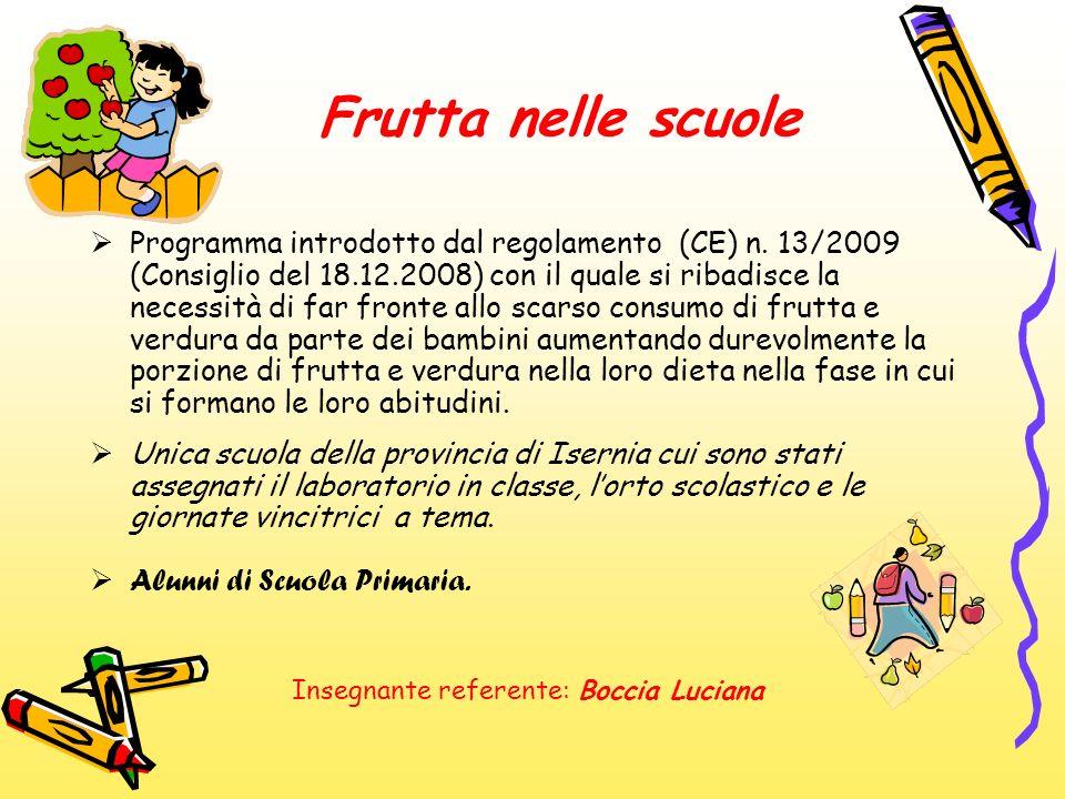 Frutta nelle scuole Programma introdotto dal regolamento (CE) n. 13/2009 (Consiglio del 18.12.2008) con il quale si ribadisce la necessità di far fron