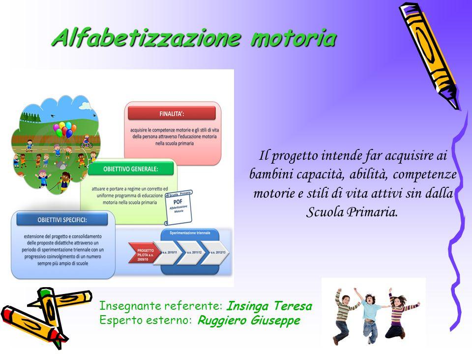 Alfabetizzazione motoria Insegnante referente: Insinga Teresa Esperto esterno: Ruggiero Giuseppe Il progetto intende far acquisire ai bambini capacità