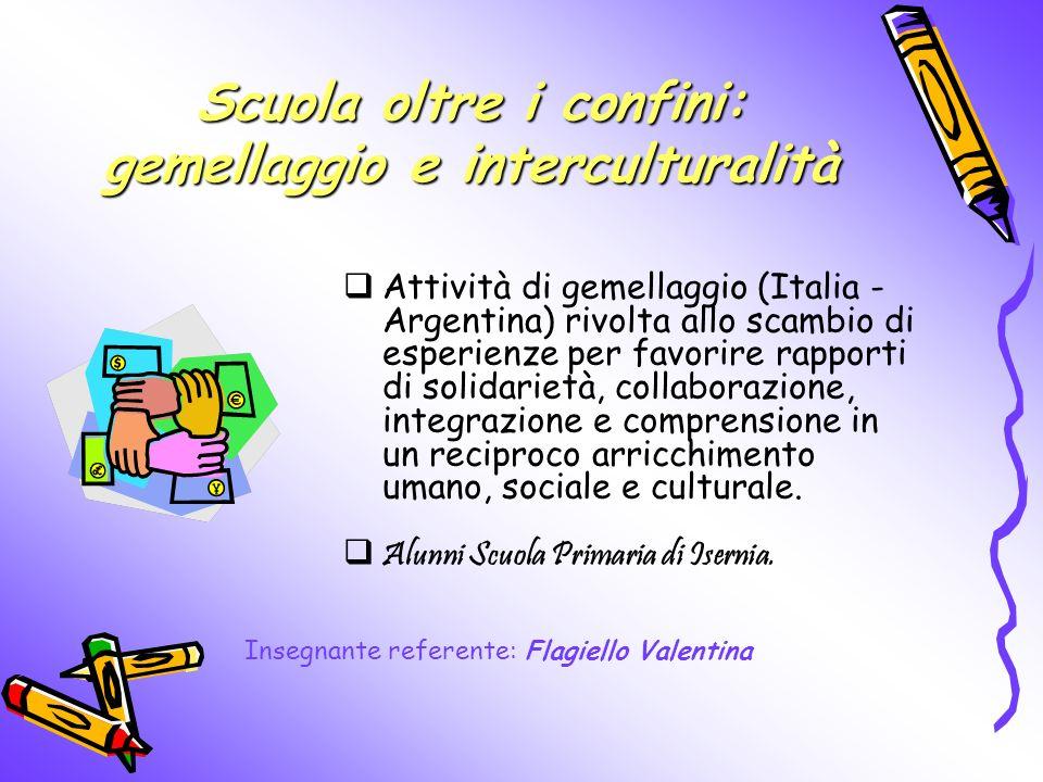 Scuola oltre i confini: gemellaggio e interculturalità Attività di gemellaggio (Italia - Argentina) rivolta allo scambio di esperienze per favorire ra