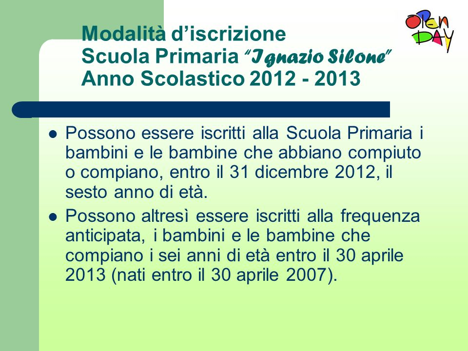 Modalità discrizione Scuola Primaria Ignazio Silone Anno Scolastico 2012 - 2013 Possono essere iscritti alla Scuola Primaria i bambini e le bambine ch