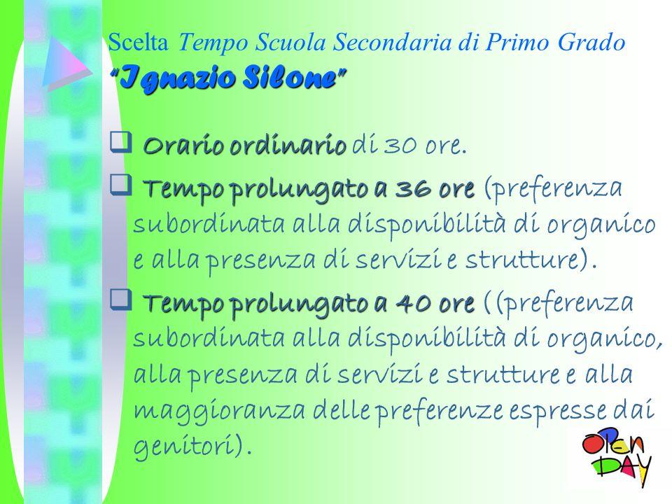 Ignazio Silone Scelta Tempo Scuola Secondaria di Primo Grado Ignazio Silone Orario ordinario Orario ordinario di 30 ore. Tempo prolungato a 36 ore Tem