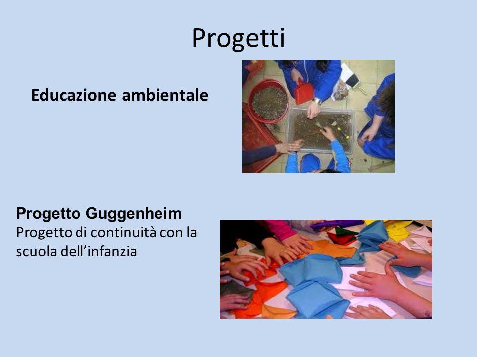 Progetti Educazione ambientale Progetto Guggenheim Progetto di continuità con la scuola dellinfanzia