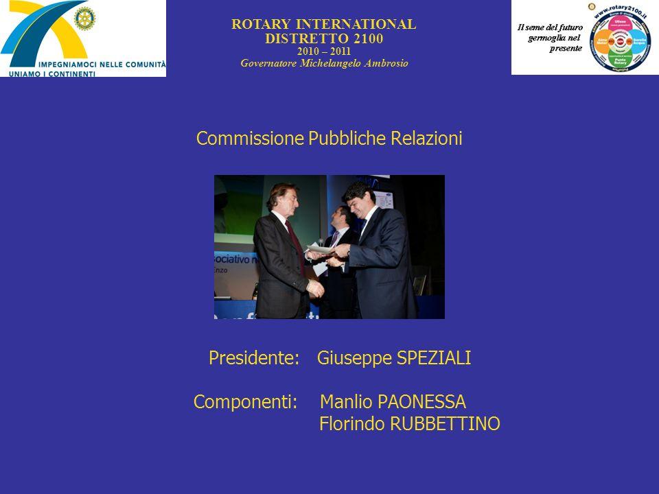 Commissione Pubbliche Relazioni Presidente: Giuseppe SPEZIALI Componenti: Manlio PAONESSA Florindo RUBBETTINO ROTARY INTERNATIONAL DISTRETTO 2100 2010