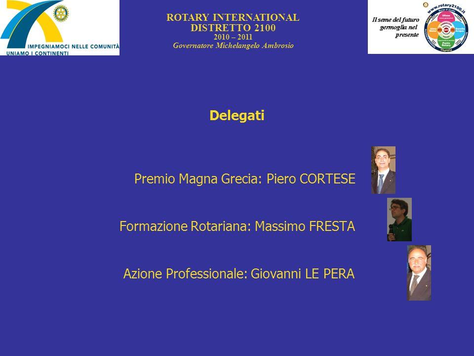Delegati Premio Magna Grecia: Piero CORTESE Formazione Rotariana: Massimo FRESTA Azione Professionale: Giovanni LE PERA ROTARY INTERNATIONAL DISTRETTO