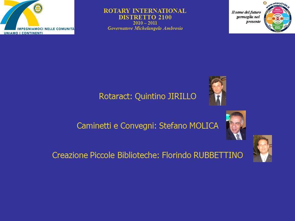 Rotaract: Quintino JIRILLO Caminetti e Convegni: Stefano MOLICA Creazione Piccole Biblioteche: Florindo RUBBETTINO ROTARY INTERNATIONAL DISTRETTO 2100
