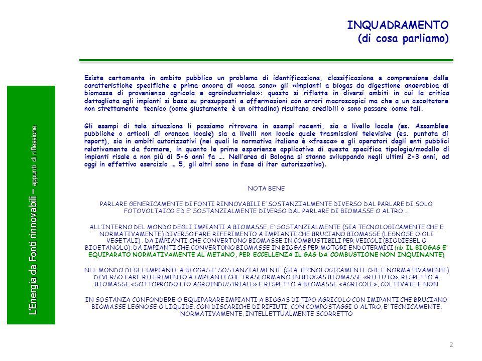 LEnergia da Fonti rinnovabili – appunti di riflessione INQUADRAMENTO (perché nascono e ci sono gli impianti in ambito rurale) Gli «impianti a biogas da digestione anaerobica di biomasse di provenienza agricola e agroindustriale» sostanzialmente NASCONO nei paesi del nord Europa alla fine degli anni 90, sviluppando tecnologie semplici esistenti e già sperimentate con poco successo in Italia, PER RISOLVERE PROBLEMA IGIENICO SANITARI E DI ODORI NELLE AREE AGRICOLE CON VOCAZIONE ZOOTECNICA.
