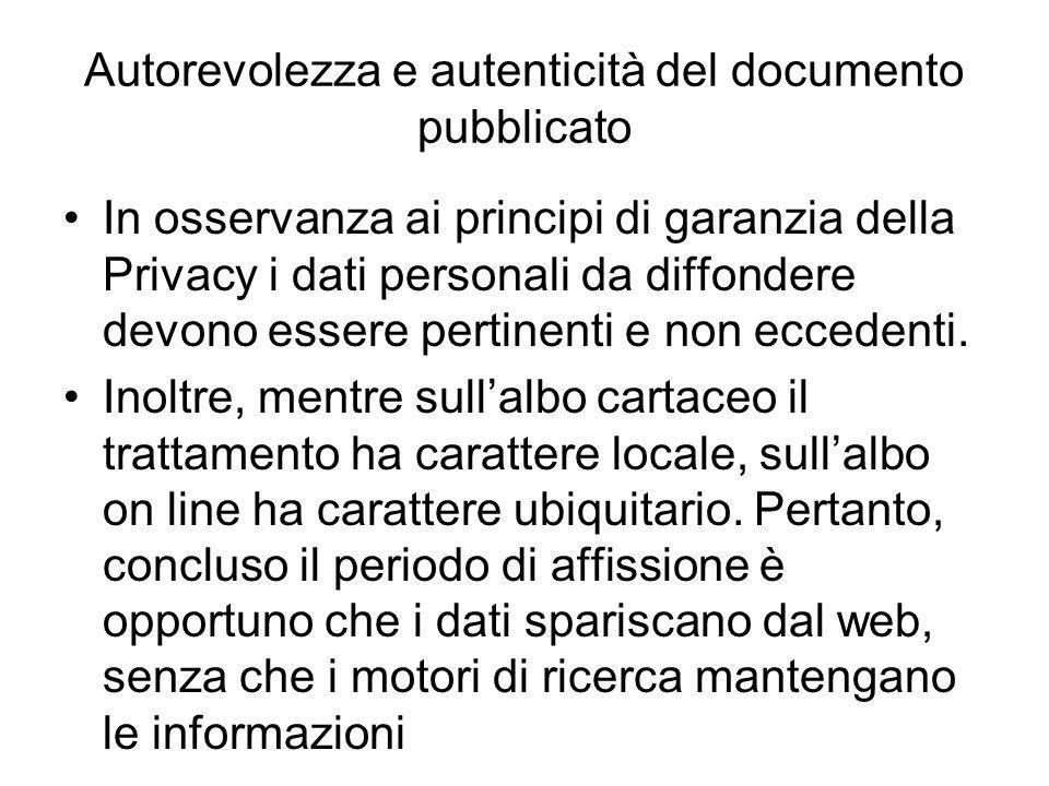 Autorevolezza e autenticità del documento pubblicato In osservanza ai principi di garanzia della Privacy i dati personali da diffondere devono essere pertinenti e non eccedenti.