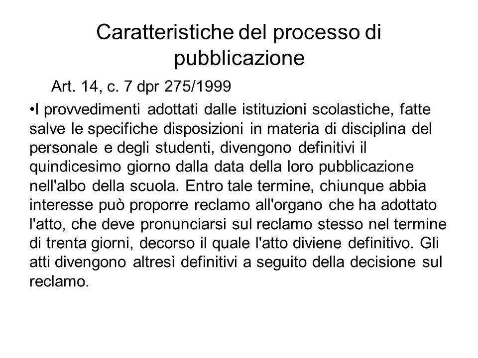 Caratteristiche del processo di pubblicazione Art. 14, c. 7 dpr 275/1999 I provvedimenti adottati dalle istituzioni scolastiche, fatte salve le specif