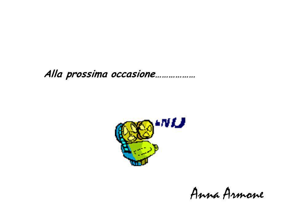 Alla prossima occasione……………… Anna Armone