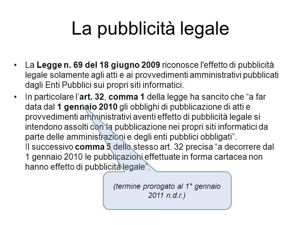 La pubblicità legale La Legge n. 69 del 18 giugno 2009 riconosce l'effetto di pubblicità legale solamente agli atti e ai provvedimenti amministrativi