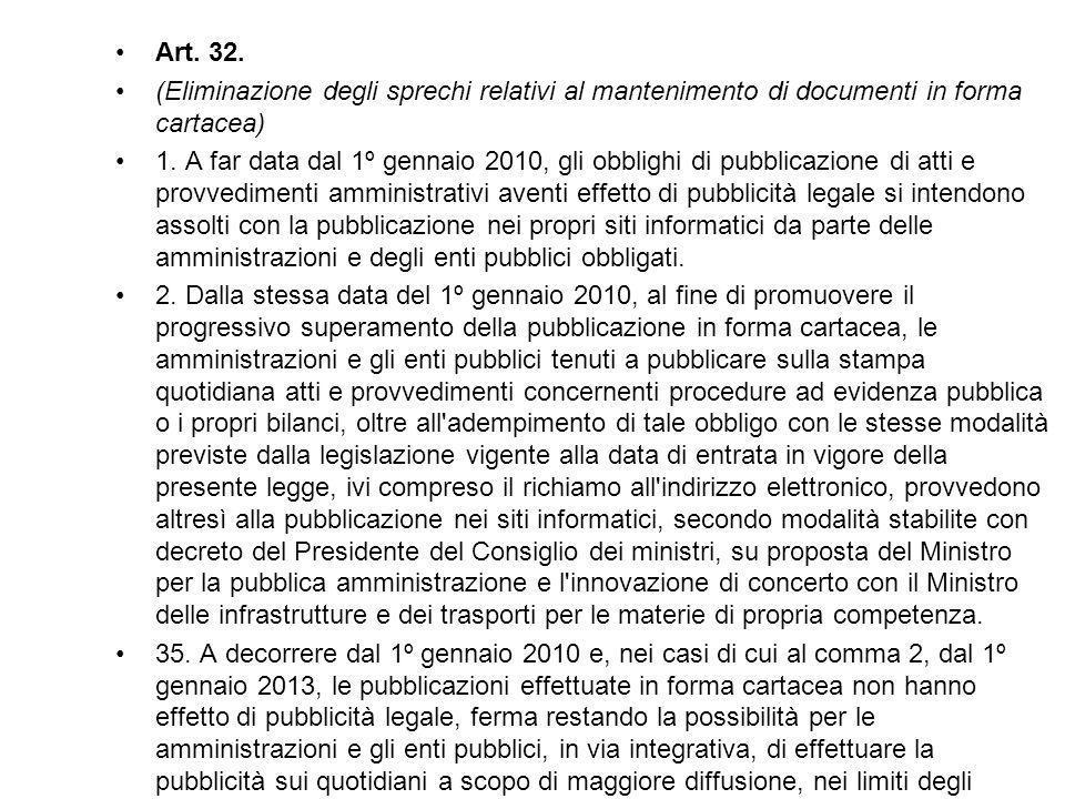 Art. 32. (Eliminazione degli sprechi relativi al mantenimento di documenti in forma cartacea) 1. A far data dal 1º gennaio 2010, gli obblighi di pubbl