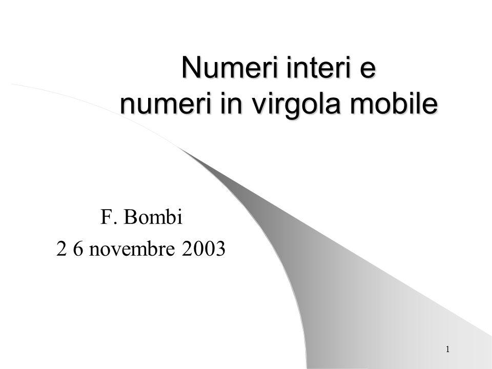 1 Numeri interi e numeri in virgola mobile F. Bombi 2 6 novembre 2003