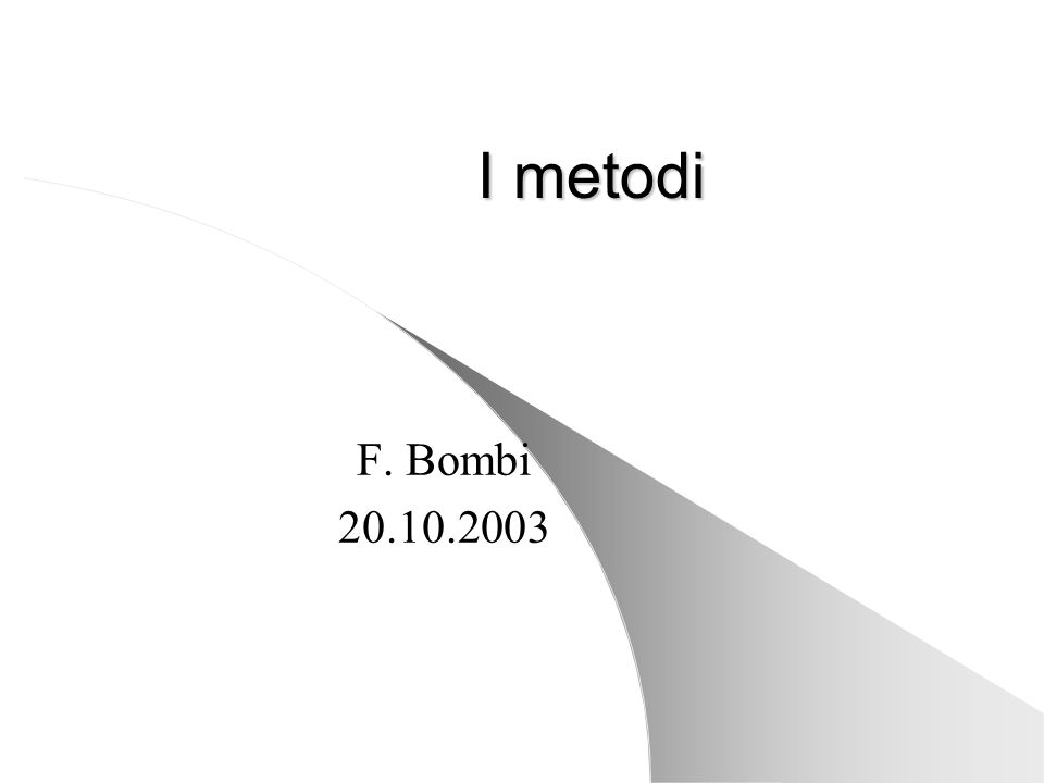I metodi F. Bombi 20.10.2003