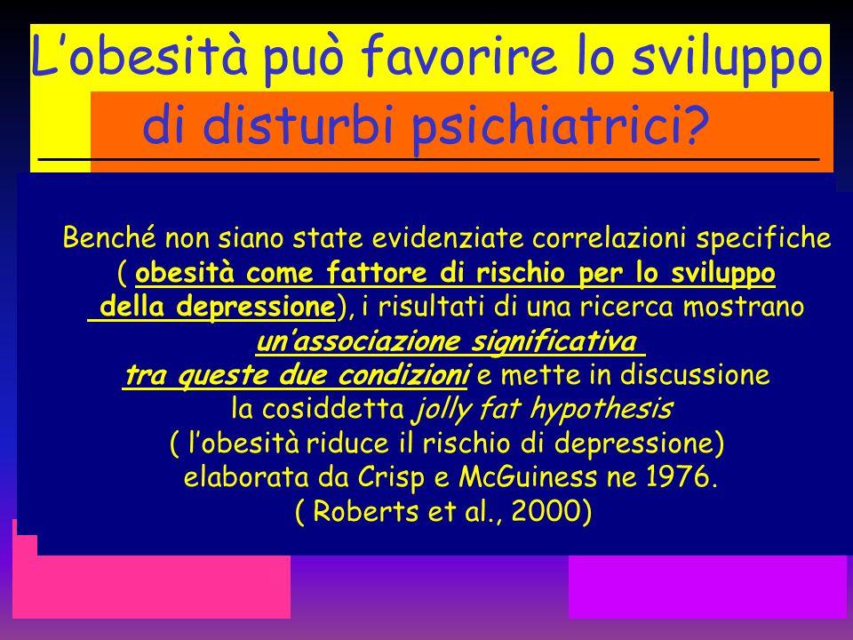 Lobesità può favorire lo sviluppo di disturbi psichiatrici? Benché non siano state evidenziate correlazioni specifiche ( obesità come fattore di risch