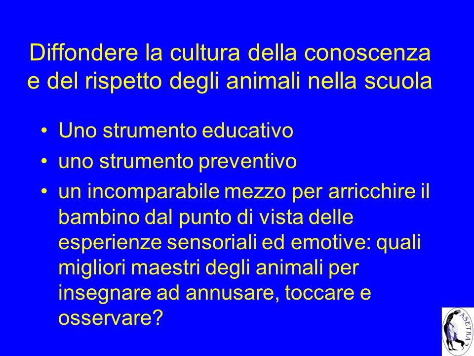 Diffondere la cultura della conoscenza e del rispetto degli animali nella scuola Uno strumento educativo uno strumento preventivo un incomparabile mez