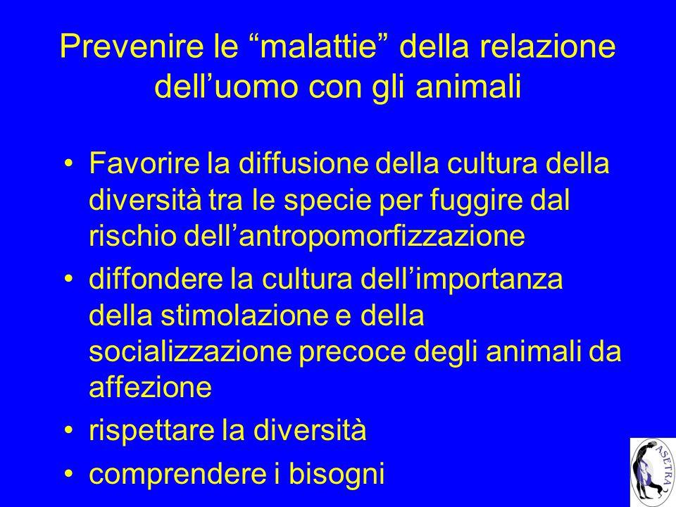 Prevenire le malattie della relazione delluomo con gli animali Favorire la diffusione della cultura della diversità tra le specie per fuggire dal risc