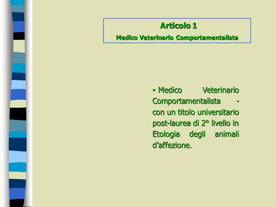Articolo 1 Articolo 1 Medico Veterinario Comportamentalista Medico Veterinario Comportamentalista - con un titolo universitario post-laurea di 2° live