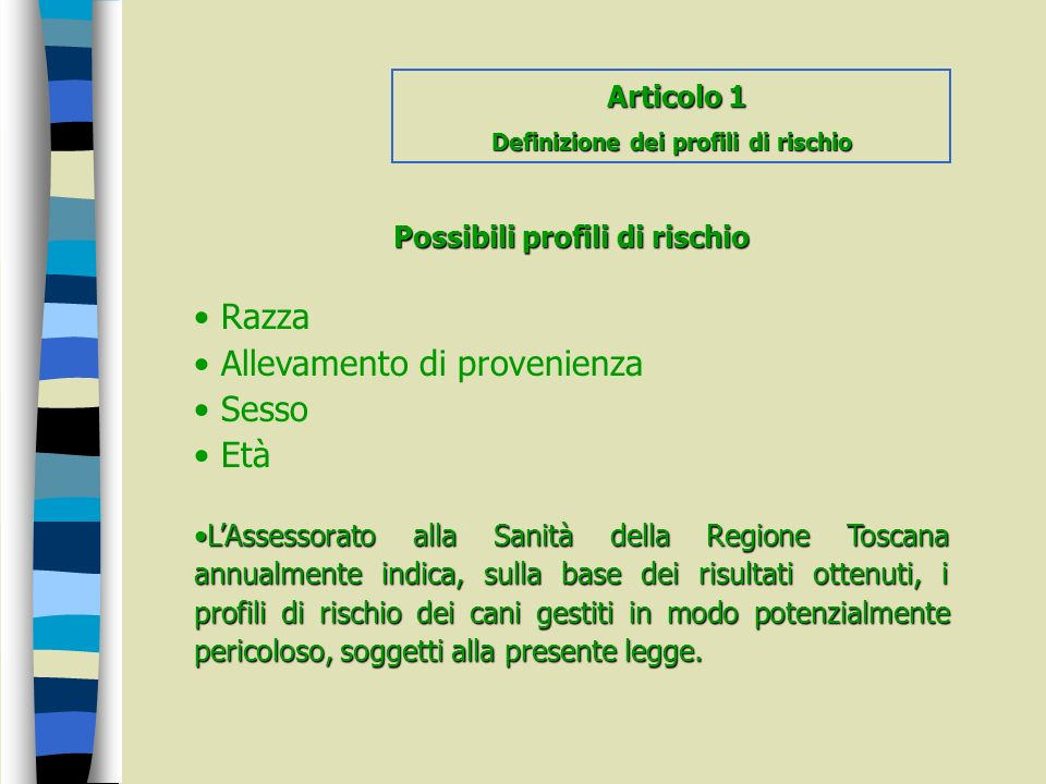 Possibili profili di rischio Razza Allevamento di provenienza Sesso Età LAssessorato alla Sanità della Regione Toscana annualmente indica, sulla base