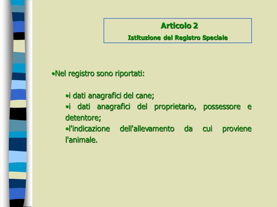 Nel registro sono riportati:Nel registro sono riportati: i dati anagrafici del cane;i dati anagrafici del cane; i dati anagrafici del proprietario, po