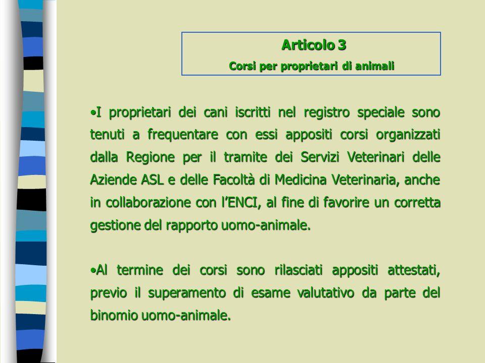 I proprietari dei cani iscritti nel registro speciale sono tenuti a frequentare con essi appositi corsi organizzati dalla Regione per il tramite dei S