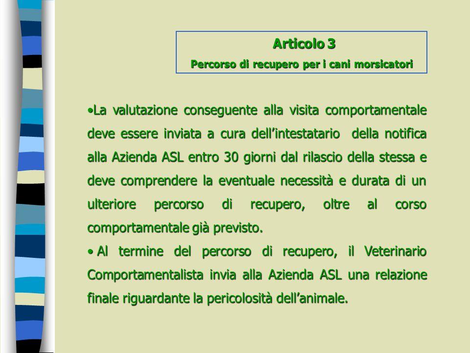 La valutazione conseguente alla visita comportamentale deve essere inviata a cura dellintestatario della notifica alla Azienda ASL entro 30 giorni dal