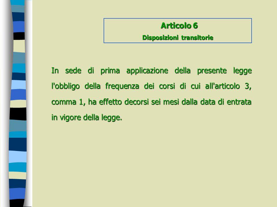 In sede di prima applicazione della presente legge l'obbligo della frequenza dei corsi di cui all'articolo 3, comma 1, ha effetto decorsi sei mesi dal