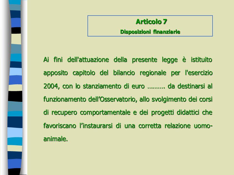 Ai fini dell'attuazione della presente legge è istituito apposito capitolo del bilancio regionale per l'esercizio 2004, con lo stanziamento di euro ……