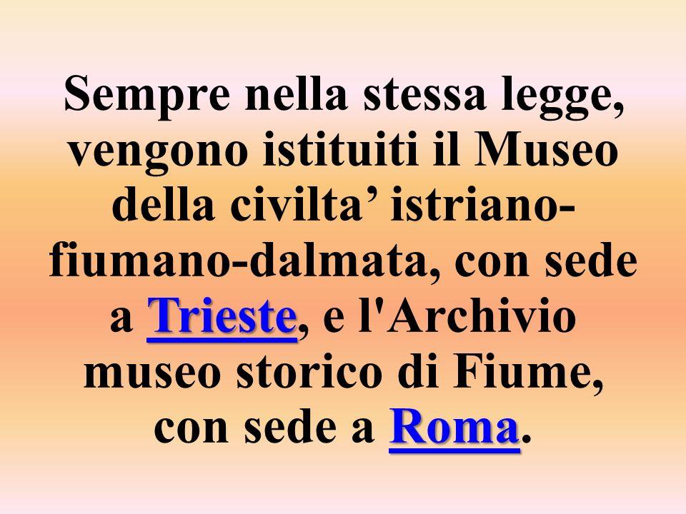 Trieste Roma Trieste Roma Sempre nella stessa legge, vengono istituiti il Museo della civilta istriano- fiumano-dalmata, con sede a Trieste, e l'Archi
