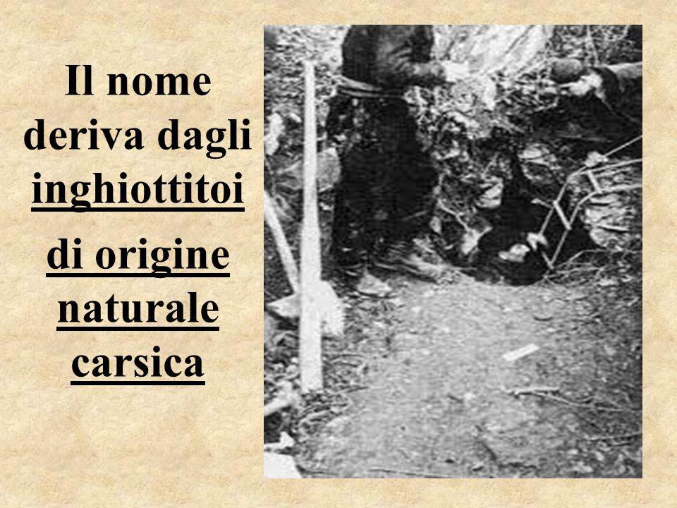 Il nome deriva dagli inghiottitoi di origine naturale carsica