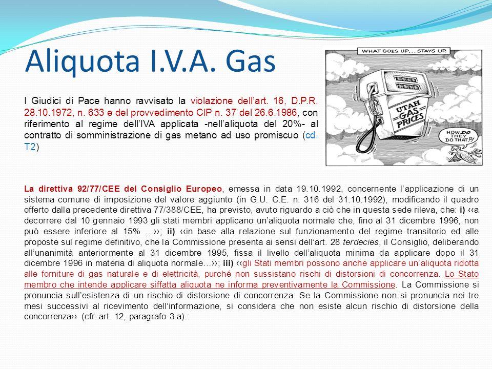 Aliquota I.V.A. Gas I Giudici di Pace hanno ravvisato la violazione dellart. 16, D.P.R. 28.10.1972, n. 633 e del provvedimento CIP n. 37 del 26.6.1986