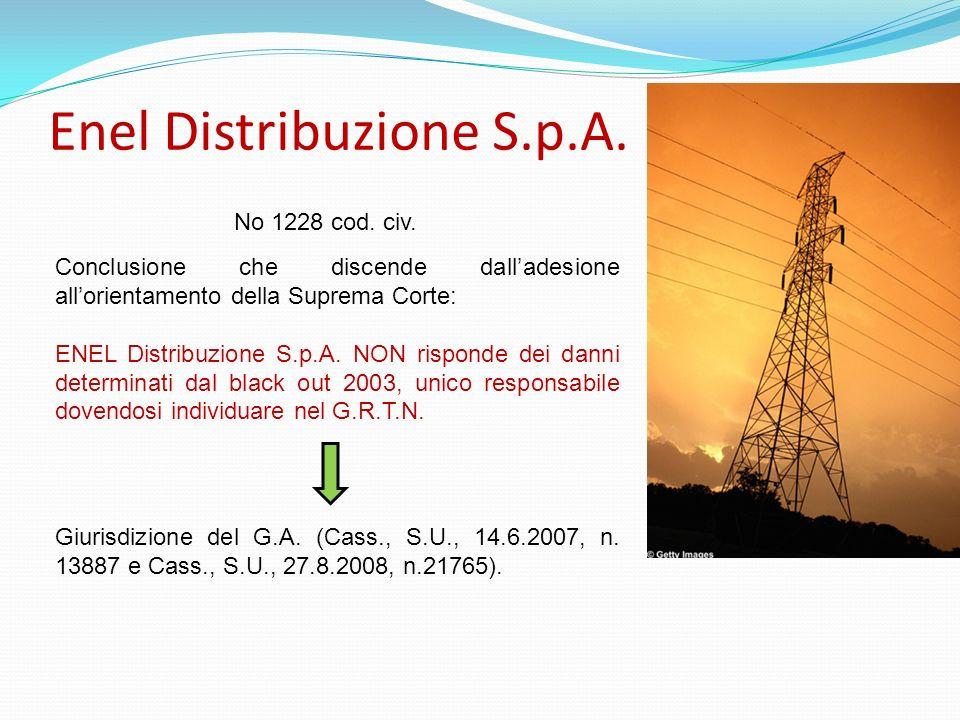Enel Distribuzione S.p.A. Conclusione che discende dalladesione allorientamento della Suprema Corte: ENEL Distribuzione S.p.A. NON risponde dei danni