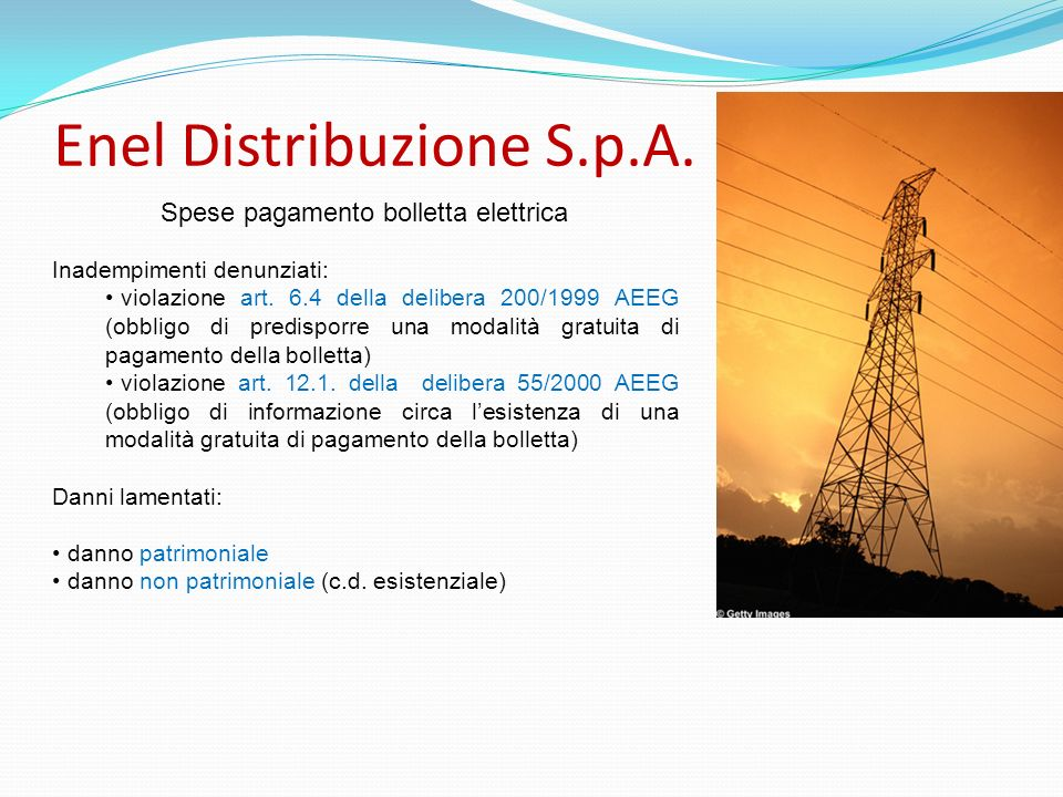 Enel Distribuzione S.p.A. Spese pagamento bolletta elettrica Inadempimenti denunziati: violazione art. 6.4 della delibera 200/1999 AEEG (obbligo di pr