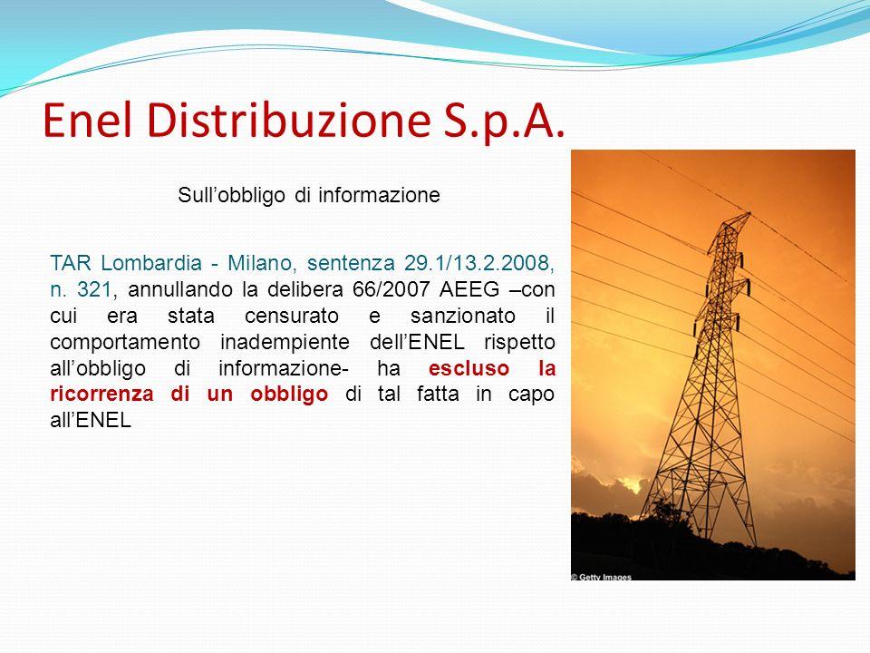 Enel Distribuzione S.p.A. Sullobbligo di informazione TAR Lombardia - Milano, sentenza 29.1/13.2.2008, n. 321, annullando la delibera 66/2007 AEEG –co