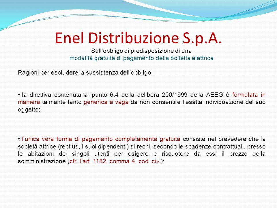 Enel Distribuzione S.p.A. Ragioni per escludere la sussistenza dellobbligo: la direttiva contenuta al punto 6.4 della delibera 200/1999 della AEEG è f