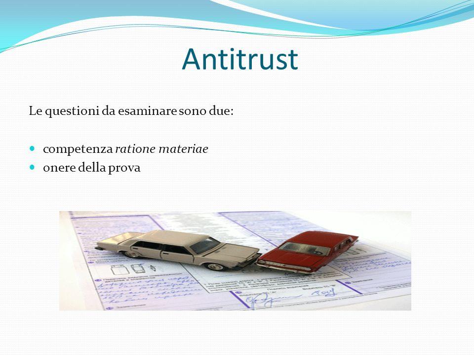 Le questioni da esaminare sono due: competenza ratione materiae onere della prova Antitrust