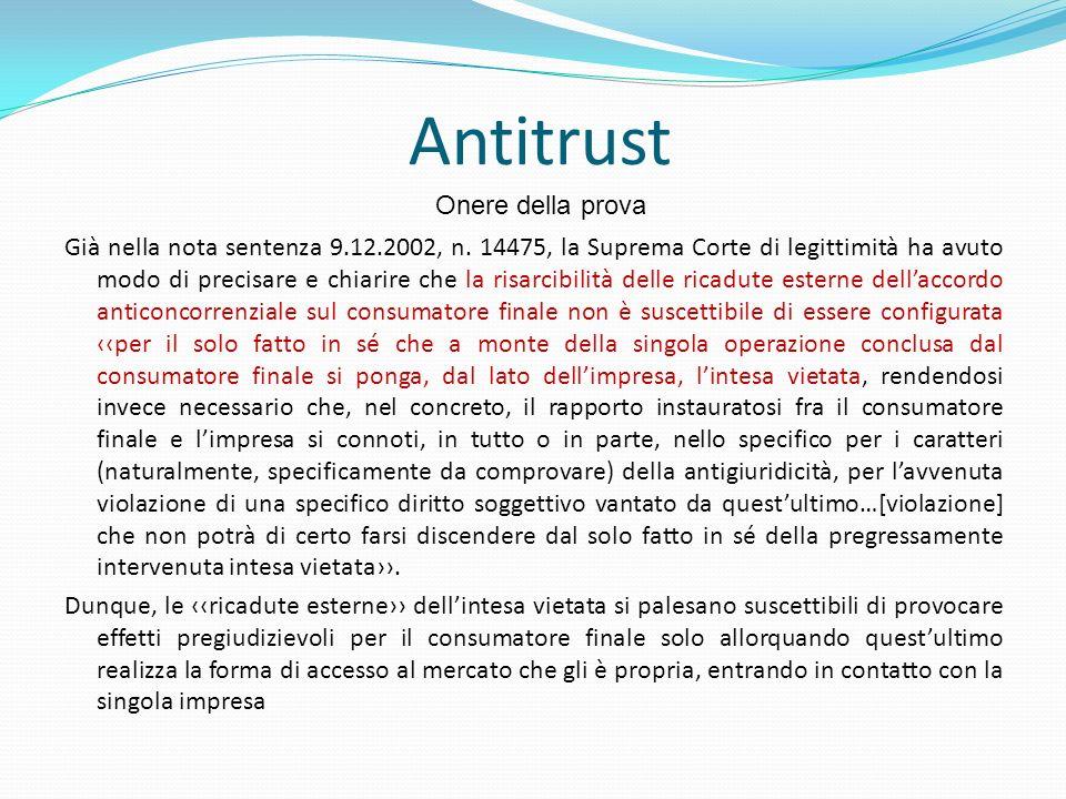 Antitrust Già nella nota sentenza 9.12.2002, n. 14475, la Suprema Corte di legittimità ha avuto modo di precisare e chiarire che la risarcibilità dell