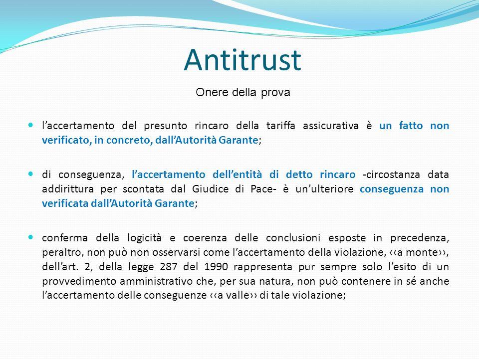 Antitrust laccertamento del presunto rincaro della tariffa assicurativa è un fatto non verificato, in concreto, dallAutorità Garante; di conseguenza,