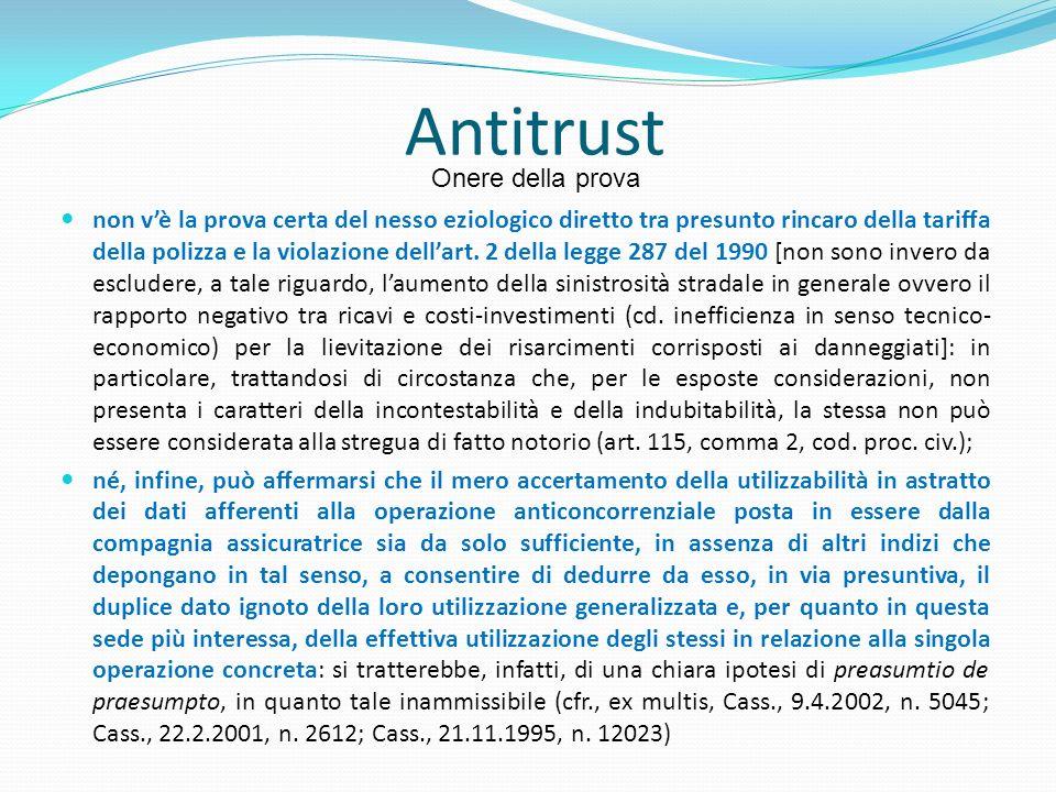 Onere della prova Antitrust non vè la prova certa del nesso eziologico diretto tra presunto rincaro della tariffa della polizza e la violazione dellar