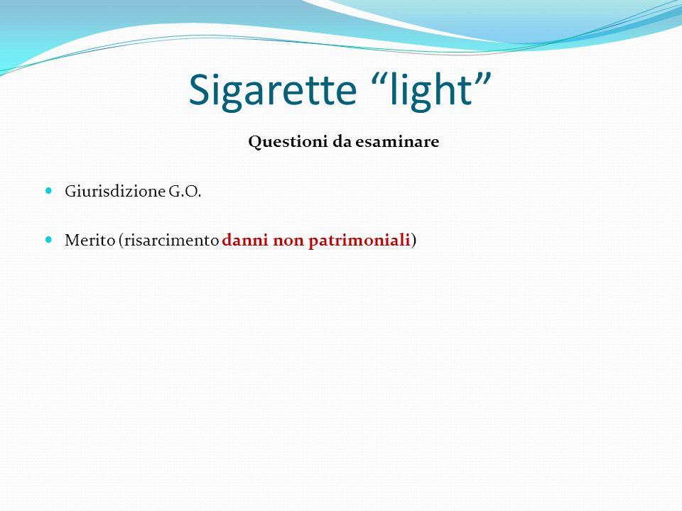 Sigarette light Questioni da esaminare Giurisdizione G.O. Merito (risarcimento danni non patrimoniali)