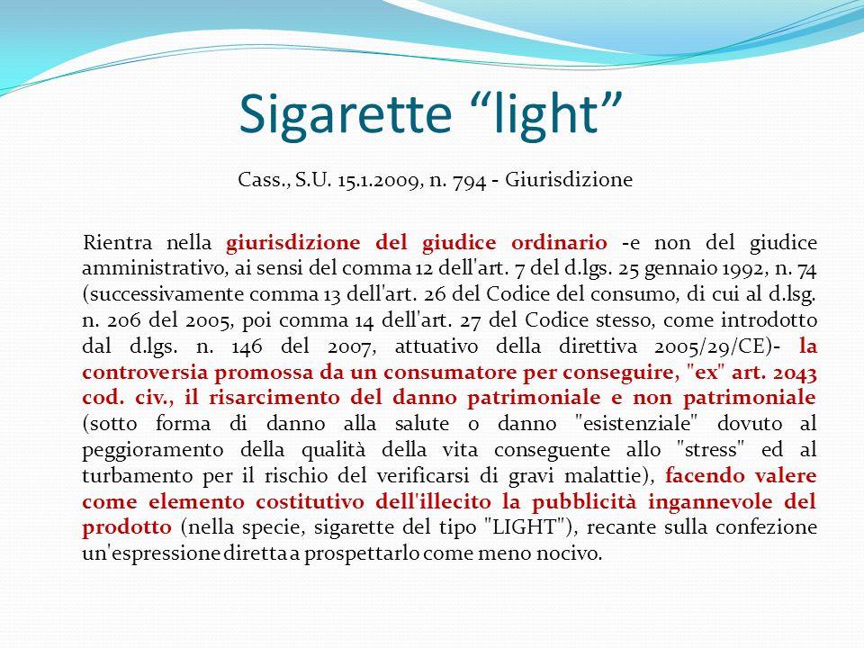 Sigarette light Cass., S.U. 15.1.2009, n. 794 - Giurisdizione Rientra nella giurisdizione del giudice ordinario -e non del giudice amministrativo, ai