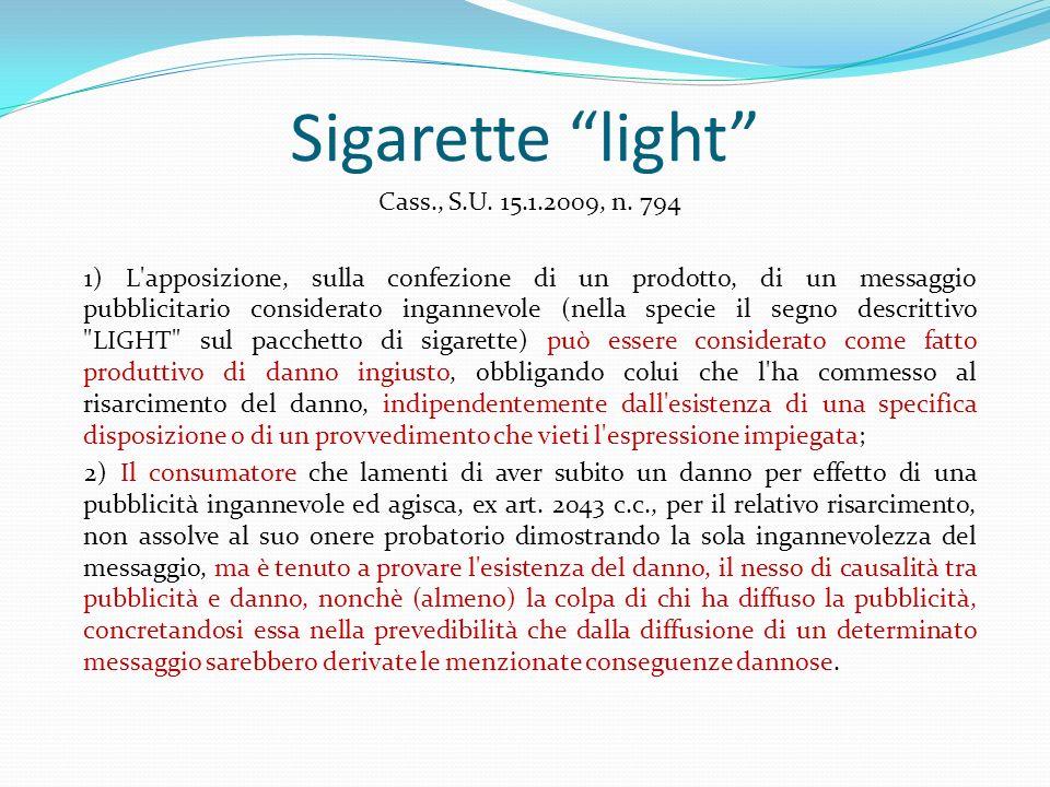Sigarette light Cass., S.U. 15.1.2009, n. 794 1) L'apposizione, sulla confezione di un prodotto, di un messaggio pubblicitario considerato ingannevole